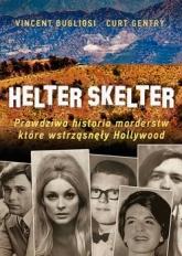 Helter Skelter. Prawdziwa historia morderstw, które wstrząsnęły Hollywood - Vincent Bugliosi; Kurt Gentry | mała okładka