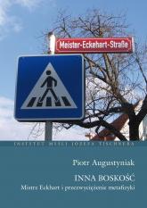 Inna Boskość. Mistrz Eckhart i przezwyciężenie metafizyki - Piotr Augustyniak | mała okładka