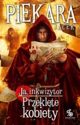 Ja, inkwizytor. Przeklęte kobiety - Jacek Piekara | mała okładka