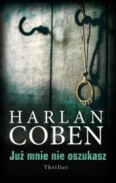 Już mnie nie oszukasz - Harlan Coben | mała okładka