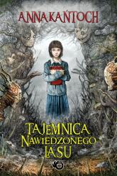 Tajemnica Nawiedzonego Lasu - Anna Kańtoch | mała okładka