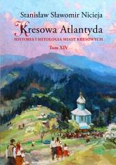 Kresowa Atlantyda. Tom XIV - Stanisław Sławomir Nicieja | mała okładka