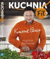 Kuchnia Fit 2. Wspólne gotowanie - Konrad Gaca | mała okładka