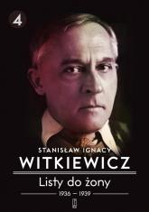 Listy do żony 1936-1939. Tom 4 - Stanisław Ignacy Witkiewicz | mała okładka
