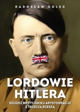 Lordowie Hitlera. Sojusz brytyjskiej arystokracji. - Radosław Golec | mała okładka
