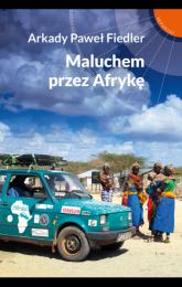 Maluchem przez Afrykę - Arkady Paweł Fiedler | mała okładka