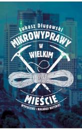 Mikrowyprawy w wielkim mieście - Łukasz Długowski | mała okładka
