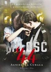 Miłość '44. 44 prawdziwe historie powstańczej miłości - Agnieszka Cubała | mała okładka