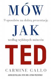 Mów jak TED. 9 wystąpień publicznych, według znanych osób - Carmine Gallo | mała okładka