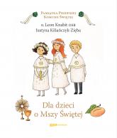 Dla dzieci o Mszy Świętej - o. L. Knabit, J. Kiliańczyk-Zięba ... | mała okładka