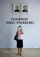 Tajemnice Korei Północnej  -  Daniel Tudor  James Pearson | mała okładka