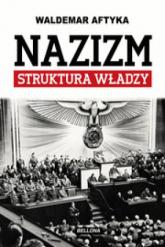 Nazizm. Struktura władzy - Waldemar Aftyka | mała okładka