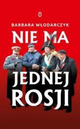 Nie ma jednej Rosji - Barbara Włodarczyk | mała okładka