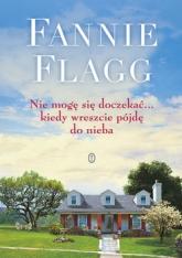 Nie mogę się doczekać... kiedy wreszcie pójdę do nieba - Fannie Flagg | mała okładka