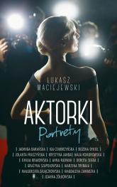 Aktorki. Portrety  - Łukasz Maciejewski  | mała okładka
