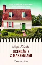 Ostrożnie z marzeniami - Maja Kotarska | mała okładka