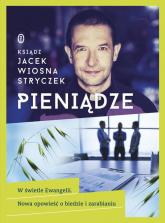 Pieniądze. W świetle Ewangelii. Nowa opowieść o biedzie i zarabianiu - Jacek Wiosna Stryczek | mała okładka