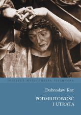 Podmiotowość i utrata - Dobrosław Kot | mała okładka