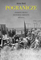 Pogranicze. Podróż przez historię Ukrainy 988-2015 - Anna Reid | mała okładka