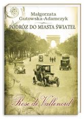Podróż do miasta świateł. Róża z Wolskich - Małgorzata Gutowska-Adamczyk | mała okładka