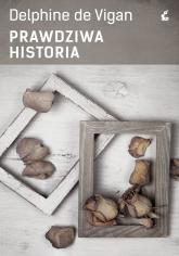 Prawdziwa historia - de Vigan Delphine | mała okładka