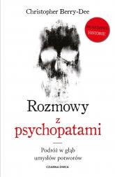 Rozmowy z psychopatami. Podróż w głąb umysłów potworów - Christopher Berry-Dee | mała okładka