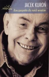 Rzeczpospolita dla moich wnuków - Jacek Kuroń | mała okładka