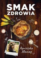 Smak zdrowia - Agnieszka Maciąg | mała okładka