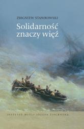 Solidarność znaczy więź. W kręgu myśli Józefa Tischnera i Jana Pawła II - Zbigniew Stawrowski   mała okładka