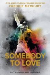 Somebody to Love. Życie, śmierć i spuścizna Freddiego Mercury'ego - Mark Langthorne; Matt Richards | mała okładka