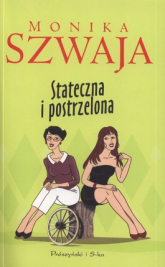Stateczna i postrzelona - Monika Szwaja | mała okładka