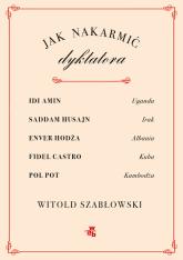 Jak nakarmić dyktatora - Witold Szabłowski | mała okładka