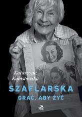 Szaflarska. Grać, aby żyć  - Katarzyna Kubisiowska | mała okładka
