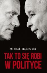 Tak to się robi w polityce - Michał Majewski | mała okładka