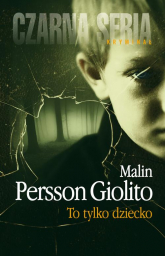 To tylko dziecko - Persson-Giolito Malin | mała okładka
