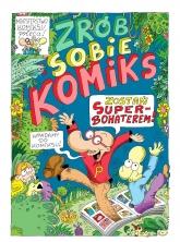 Zrób sobie komiks. Zostań superbohaterem - Piotr Kasiński, Robert Trojanowski | mała okładka