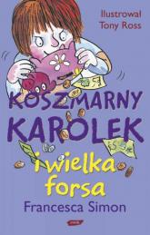 Koszmarny Karolek i wielka forsa - Francesca Simon  | mała okładka