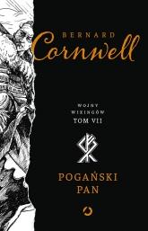 Pogański pan. Wojny wikingów. Tom 7 - Bernard Cornwell | mała okładka