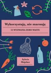 Wykorzystuję, nie marnuję - Sylwia Majcher   | mała okładka