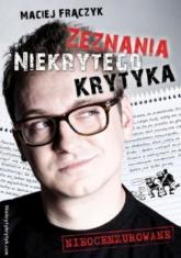 Zeznania niekrytego krytyka - Maciej Frączyk | mała okładka