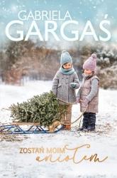 Zostań moim aniołem - Gabriela Gargaś | mała okładka