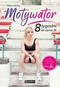 Motywator. 8 tygodni do bycia fit -  Marta Hennig   mała okładka