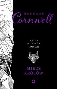 Miecz królów. t. 12 - Bernard Cornwell | mała okładka