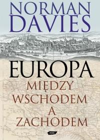 Europa - między Wschodem a Zachodem - Norman Davies  | mała okładka