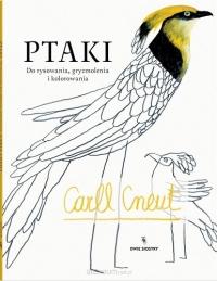 Ptaki. Do rysowania, gryzmolenia i kolorowania - Carll Cneut | mała okładka