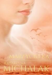 Marzycielka - Katarzyna Michalak | mała okładka