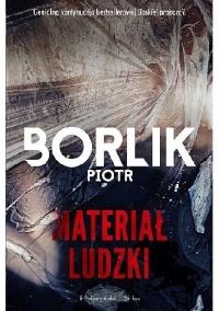 Materiał ludzki  - Piotr Borlik    mała okładka