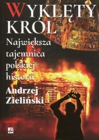 Wyklęty król Największa tajemnica polskiej historii Największa tajemnica polskiej historii - Andrzej Zieliński | mała okładka