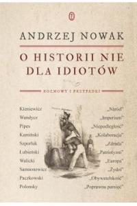 O historii nie dla idiotów - Andrzej Nowak | mała okładka
