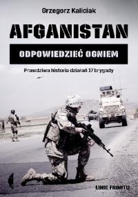 Afganistan. Odpowiedzieć ogniem - Grzegorz Kaliciak   mała okładka